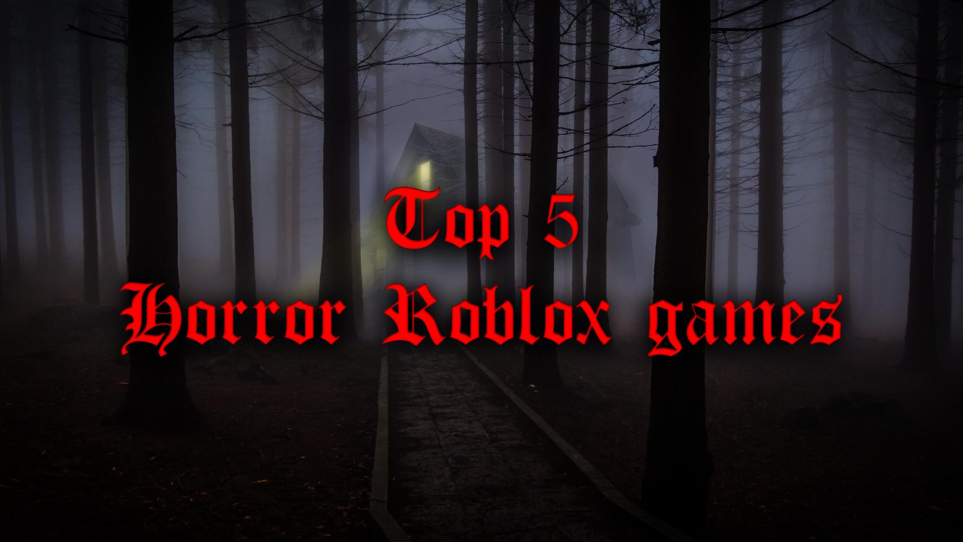 Top Roblox Horror Games
